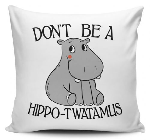 Don't Be A Hippo-Twatamus Funny Rude Hippopotamus Novelty Cushion Cover